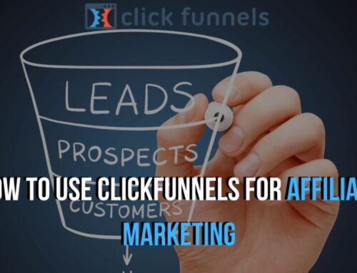 How to Use ClickFunnels for Affiliate Marketing in 2021